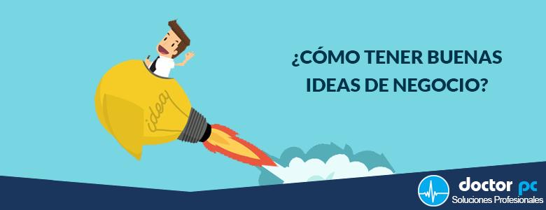 ¿Cómo Tener Buenas Ideas de Negocio?